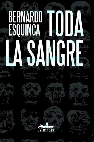 Toda la sangre by Bernardo Esquinca