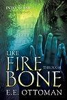 Like Fire Through Bone