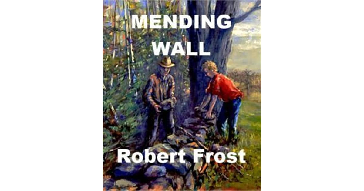 robert frost mending wall analysis The happy irony of mending wall is this: in short, the two opposed men in the poem fairly shape up into one, and his name is robert frost at last.