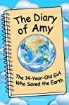 The Diary of Amy, the 14-Year-Old Girl Who Saved the Earth by Scott  Erickson