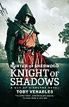 Hunter of Sherwood: Knight of Shadows (Guy of Gisburne, #1)