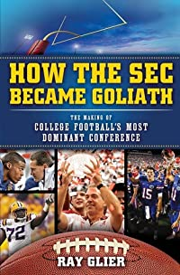 How the SEC Became Goliath: The Road to Six Straight Championship Titles