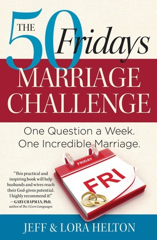 The-50-Fridays-Marriage-Challenge-One-Question-a-Week-One-Incredible-Marriage