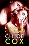 Disciplined by the Dom by Chloe Cox