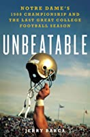 Unbeatable: Notre Dame and the Last Great Season in College Football