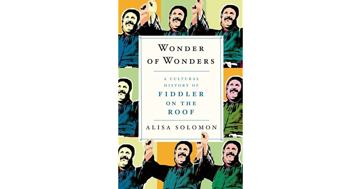 Wonder Of Wonders A Cultural History Of Fiddler On The