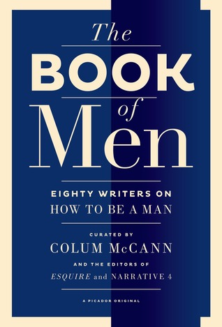 The Book of Men: Eighty Writers on How to Be a Man