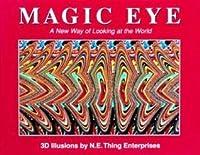 Magic Eye: A New Way Of Looking At The World: 3 D Illusions