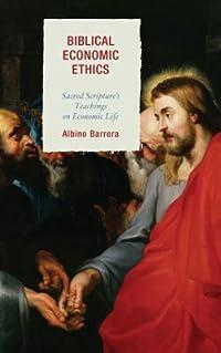 Biblical Economic Ethics: Sacred Scripture's Teachings on Economic Life