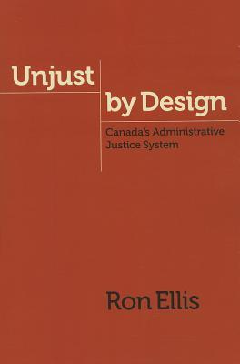 Unjust by Design: Canada's Administrative Justice System