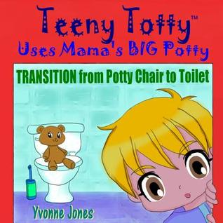 Teeny Totty Uses Mama's  Big Potty: Transition from  Potty Chair to Toilet