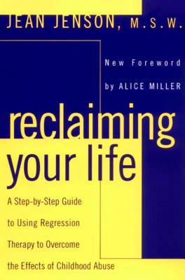 Reclaiming Your Life: A Step-by-Step Guide to Using Regression Therapy Overcome Effects Childhood Abuse