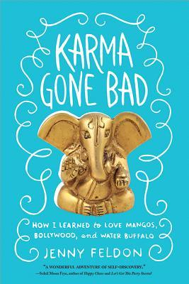 Karma Gone Bad: How I Learned to Love Mangos, Bollywood and Water Buffalo