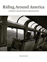 Riding Around America: A Photo Collection & Travelogue