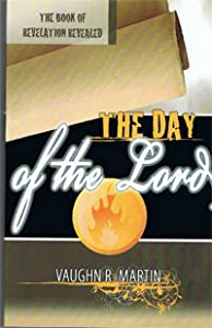 The Day of the Lord: The Book of Revelation Revealed