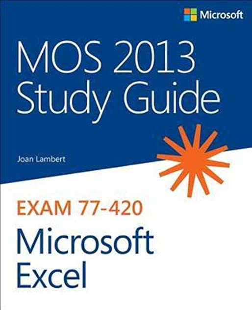 mos 2013 study guide for microsoft excel by joan lambert rh goodreads com Excel Driving School Study Guide Excel 2010 Practice Test For