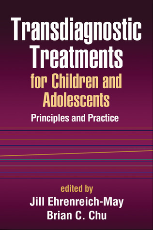 Transdiagnostic Treatments for Children and Adolescents Principles and Practice