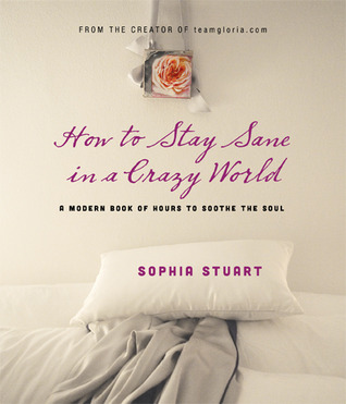 How to Stay Sane in a Crazy World by Sophia Stuart
