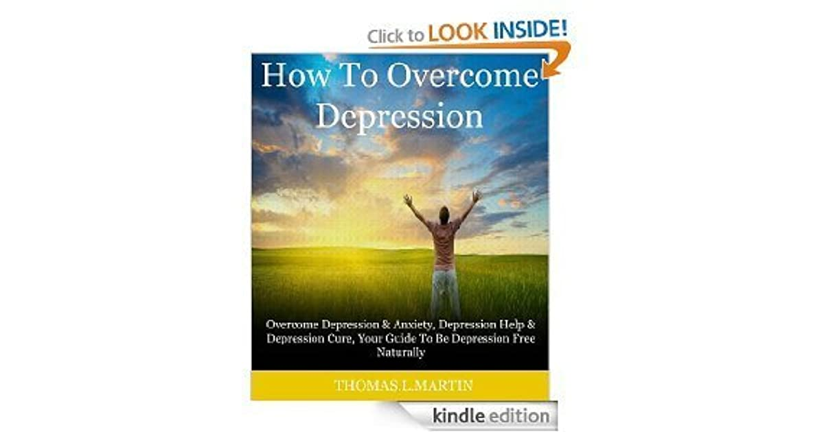 How To Overcome Depression: Overcome Depression & Anxiety ...