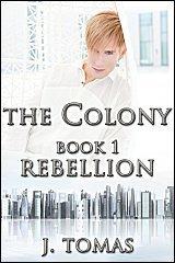 Rebellion (The Colony Book 1)