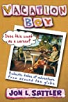 Vacation Boy: Does This Count as a Career?: Eclectic Tales of Adventure from Around the Globe