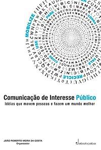 Comunicação de Interesse Público - Idéias que Movem Pessoas e Fazem um Mundo Melhor
