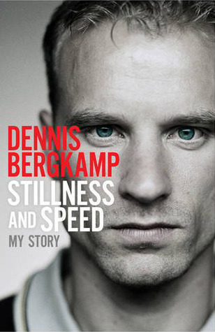 Stillness and Speed: My Story by Dennis Bergkamp