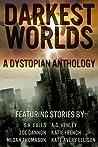 Darkest Worlds: A Dystopian Anthology