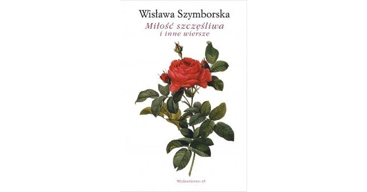 Miłość Szczęśliwa I Inne Wiersze By Wisława Szymborska