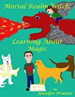 Mortal Realm Witch: Learning about Magic (Mortal Realm Witch #1)