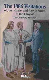 The 1886 Visitations of Jesus Christ and Joseph Smith to John Taylor: The Centerville Meetings
