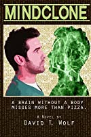 Mindclone: When You're a Brain Without a Body, You Miss a Lot More Than Pizza
