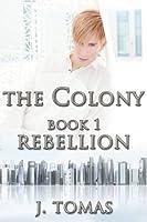 Rebellion (The Colony #1)