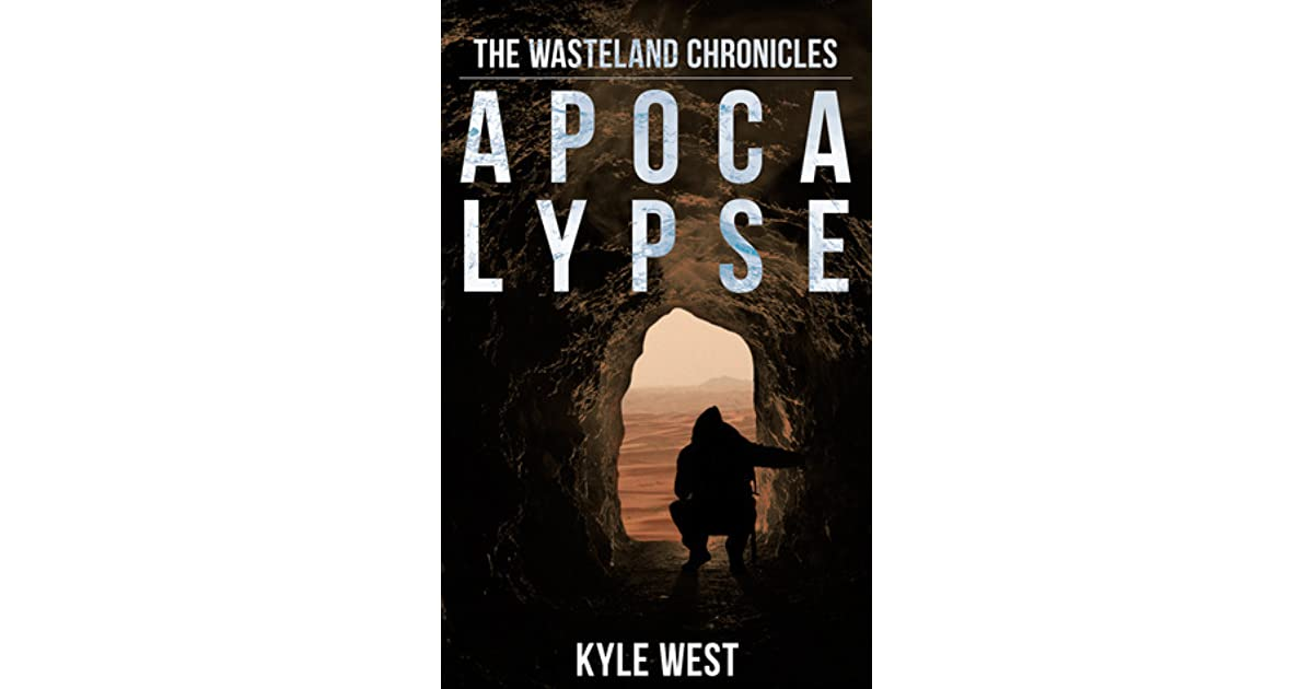 Apocalypse (The Wasteland Chronicles, #1) by Kyle West
