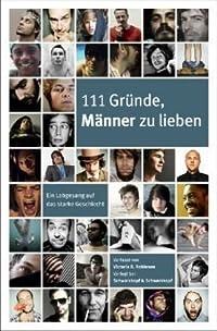 111 Gründe, Männer zu lieben: Ein Lobgesang auf das starke Geschlecht