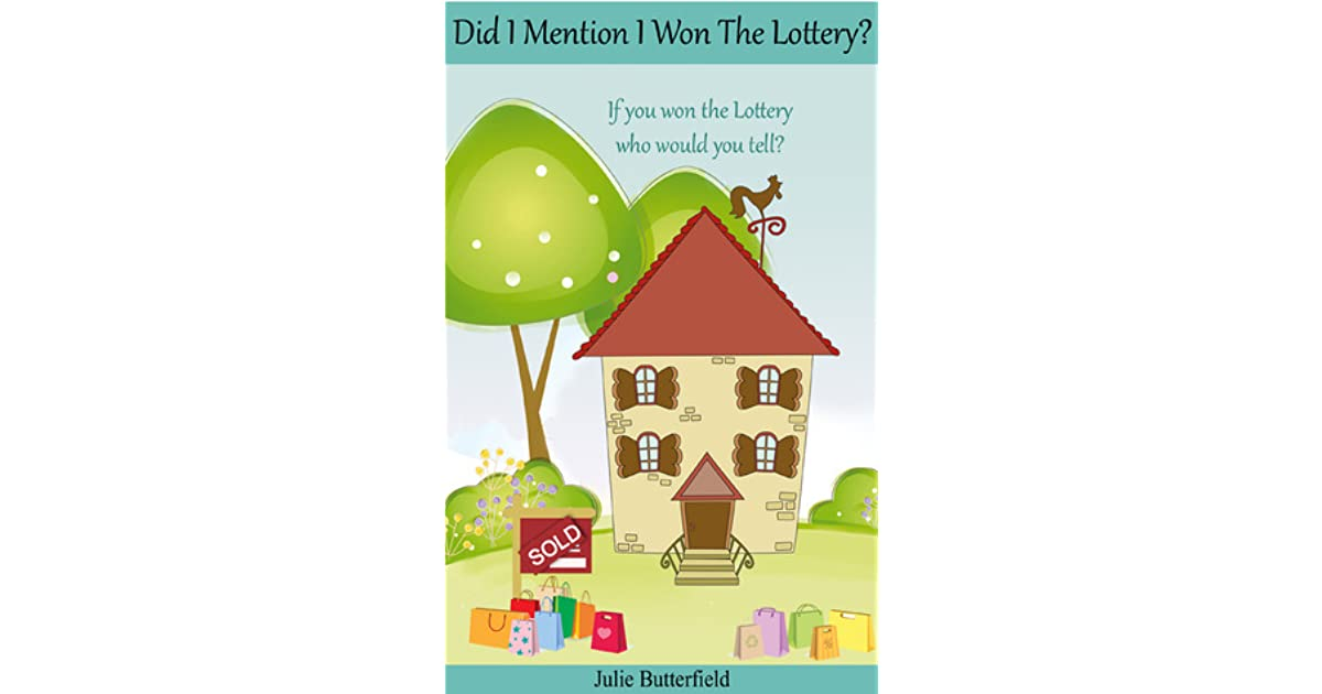 Did I Mention I Won The Lottery? by Julie Butterfield