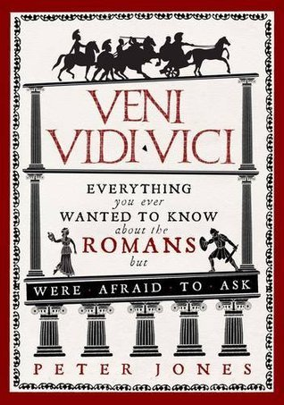 Veni-Vidi-Vici-Everything-You-Ever-Wanted-to-Know-About-the-Romans-But-Were-Afraid-to-Ask