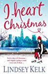I Heart Christmas by Lindsey Kelk