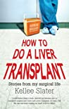 How to Do a Liver Transplant by Kellee Slater