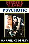 Psychotic (Heroes & Villains, #2.5)
