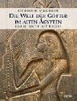 Die Welt der Götter im alten Ägypten: Glaube Macht Mythologie