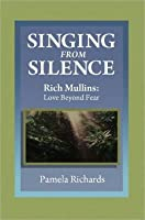 Singing from Silence Rich Mullins: Love Beyond Fear