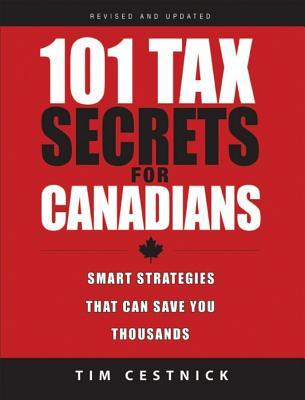 101 Tax Secrets For Canadians 2010: Smart Strategies That Can Save You Thousands, Revised And Updated Edition