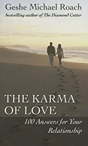 The Karma of Love: 100 Answers for Your Relationship, from the Ancient Wisdom of Tibet