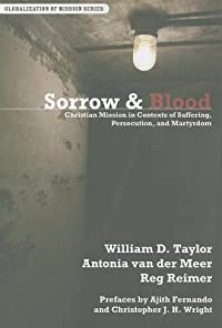 Sorrow  Blood: Christian Mission in Contexts of Suffering, Persecution, and Martyrdom