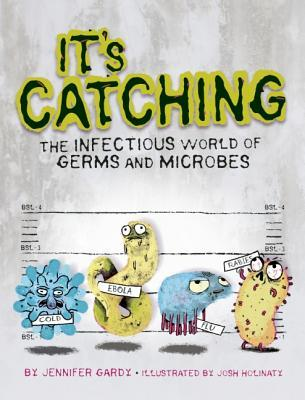 It's Catching: The Infectious World of Germs and Microbes