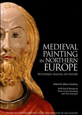 Medieval Painting in Northern Europe: Techniques, Analysis, Art History: Studies in Commemoration of the 70th Birthday of Unn Plahter