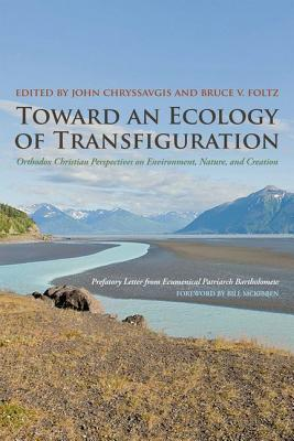 Toward an Ecology of Transfiguration: Orthodox Christian Perspectives on Environment, Nature, and Creation
