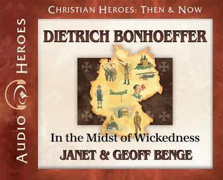 Dietrich Bonhoeffer: In the Midst of Wickedness: