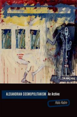 Alexandrian Cosmopolitanism An Archive